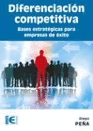 DIFERENCIACION COMPETITIVA. BASES ESTRATEGICAS PARA EMPRESAS DE EXITO