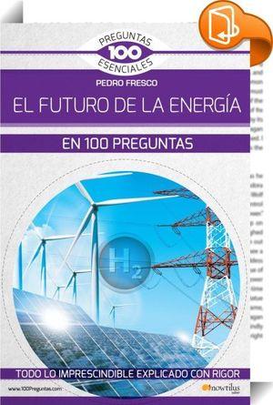 FUTURO DE LA ENERGIA EN 100 PREGUNTAS, EL
