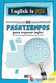 ENGLISH IS FUN. 80 PASATIEMPOS PARA REPASAR INGLÉS. 11-12 AÑOS VACACIONES