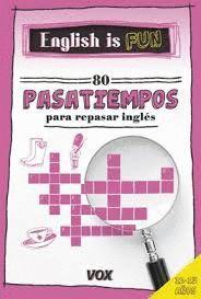 ENGLISH IS FUN. 80 PASATIEMPOS PARA REPASAR INGLÉS. 12-13 AÑOS