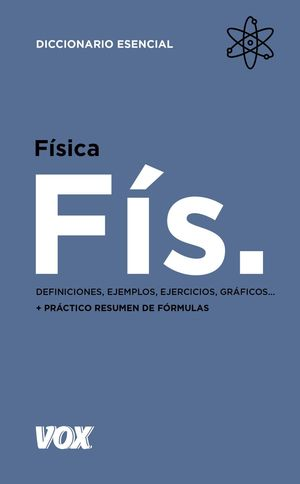 FÍSICA DICCIONARIO ESENCIAL VOXFÍSICA. FÍS.