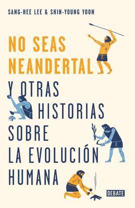 NO SEAS NEANDERTAL!