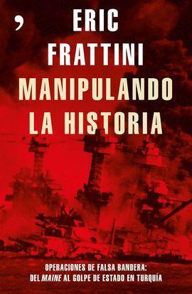 MANIPULANDO LA HISTORIA. OPERACIONES DE FALSA BANDERA: