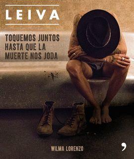 LEIVA. TOQUEMOS HASTA QUE LA MUERTE NOS JODA
