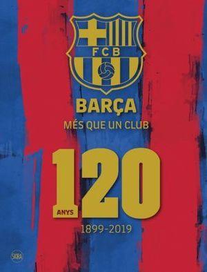 BARÇA MÉS QUE UN CLUB - 120 ANYS  ( 1899-2019 )