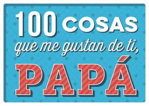 100 COSAS QUE ME GUSTAN DE TI, PAPA