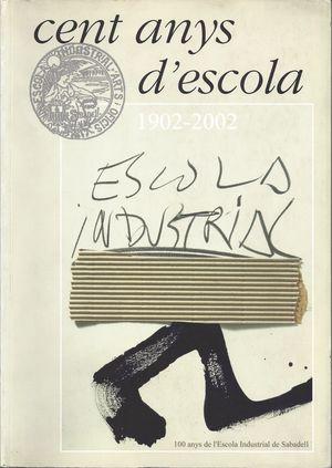 CENT ANYS D'ESCOLA 1902-2002. ESCOLA INDUSTRIAL