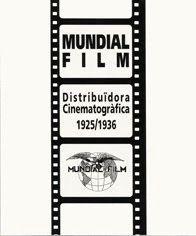MUNDIAL FILM. DISTRIBUÏDORA CINEMATOGRÀFICA 1925/1936