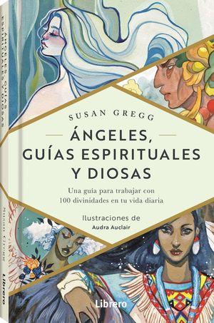 ANGELES, GUIAS ESPIRITUALES Y DIOSAS