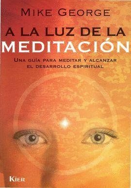 A LA LUZ DE LA MEDITACION UNA GUIA PARA MEDITAR Y ALCANZAR EL DESARROLLO...