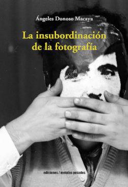 INSUBORDINACIÓN DE LA FOTOGRAFÍA, LA