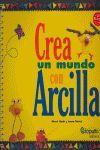 CREA UN MUNDO CON ARCILLA (LLIBRE + ARCILLA)